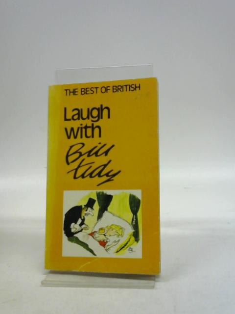 Laugh with Bill Tidy : The Best of British By Bill Tidy