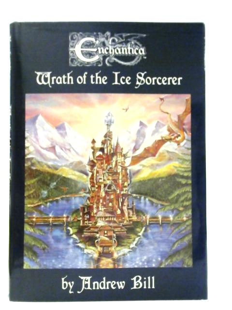 Enchantica: Wrath of the Ice Sorcerer by Andrew Bill