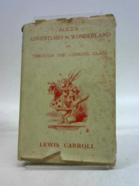 Alice's Adventures in Wonderland and Through the Looking-Glass by Lewis Carroll,