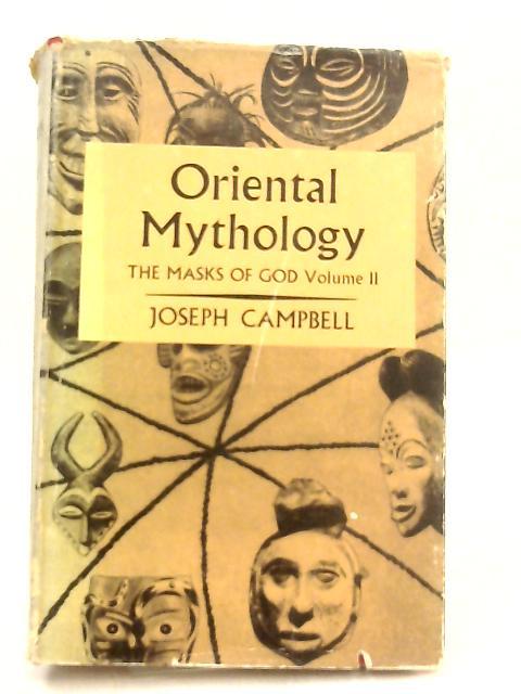 The Masks of God, Oriental Mythology Vol. II by Joseph Campbell