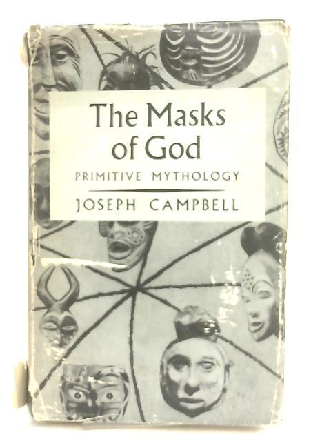 The Masks of God, Primitive Mythology by Joseph Campbell