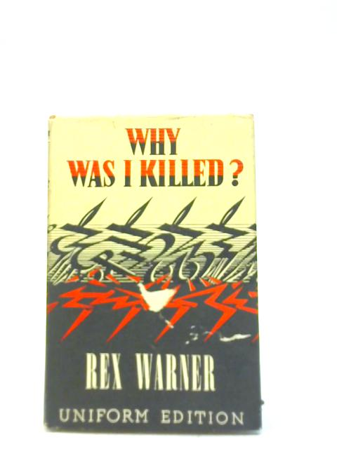 Why Was I Killed? A Dramatic Dialogue By Rex Warner