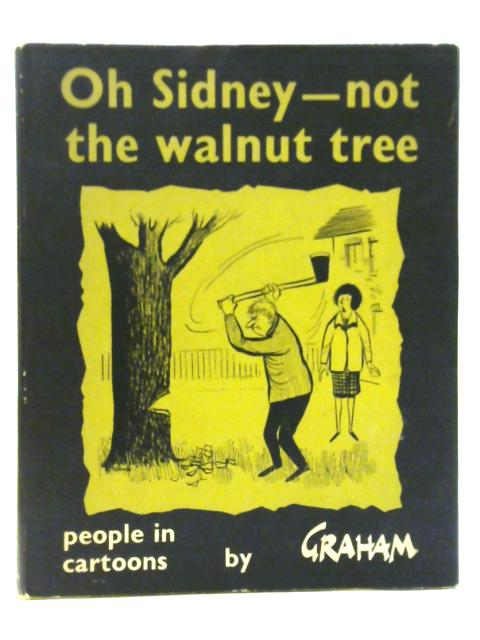 Oh Sidney-Not the Walnut Tree: People in Cartoons By Alexander Steel Graham