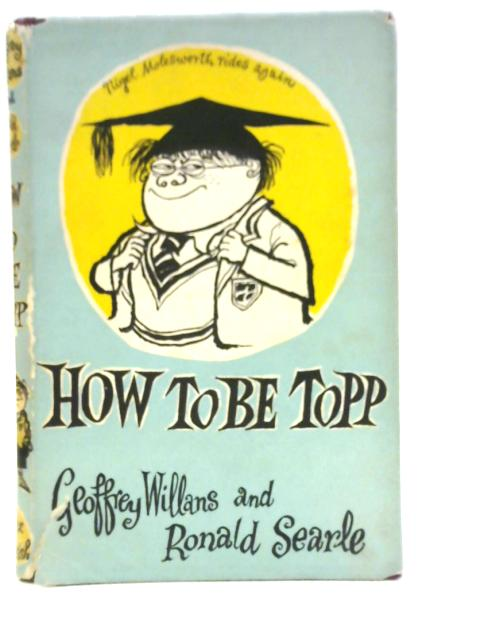How to be Topp: A Guide to Sukcess for Tiny Pupils, including All There is to Kno about Space by Geoffrey Willans & Ronald Searle