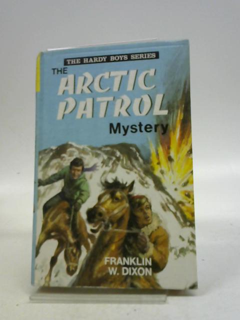 The Arctic Patrol Mystery by Franklin W. Dixon