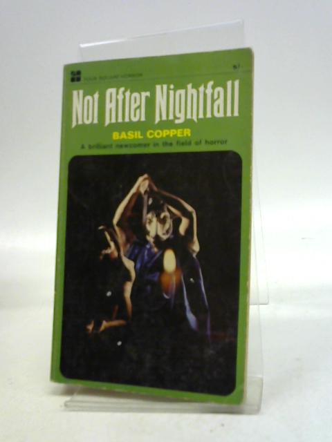 Not After Nightfall: Stories of the Strange and Terrible by Basil Copper