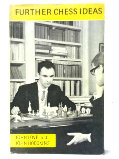 Further Chess Ideas By John Love & John Hodgkins