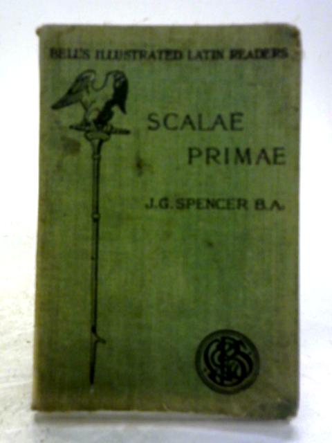Scalae Primae: A First Latin Reader With Brief Notes And Vocabulary by J G Spencer