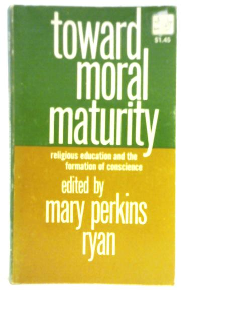 Toward Moral Maturity: Religious Education and the Formation of Conscience by M P Ryan