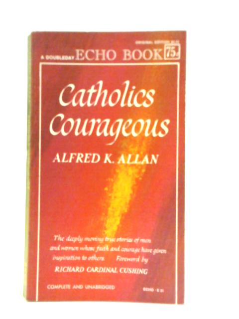 Catholics Courageous by Alfred K Allan