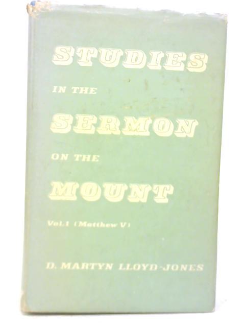 Studies in The Sermon On The Mount Vol I by D. Martyn Lloyd-Jones