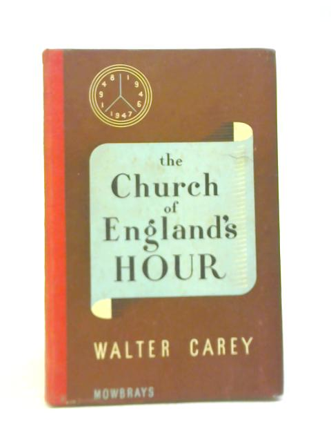 The Church Of England'S Hour; Death Or Resurrection? by Walter Carey
