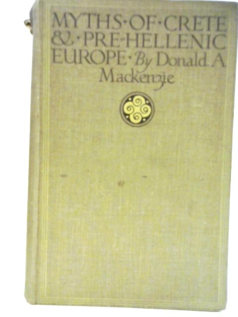 Myths of Crete and Pre-Hellenic Europe by Donald A. Mackenzie