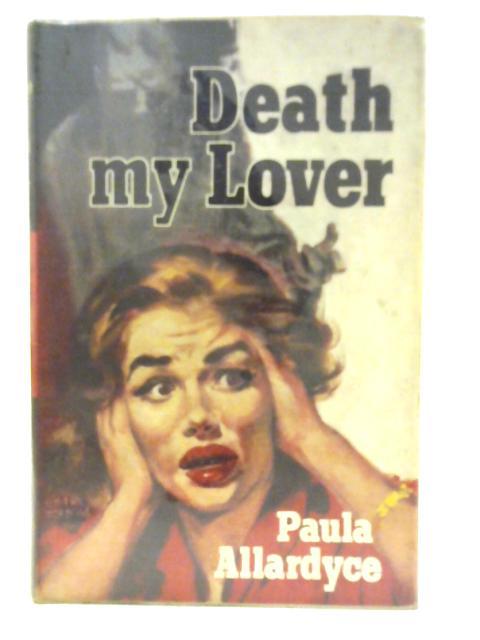 Death My Lover by Paula Allardyce