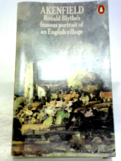 Akenfield: Portrait of an English Village by Blythe, Ronald