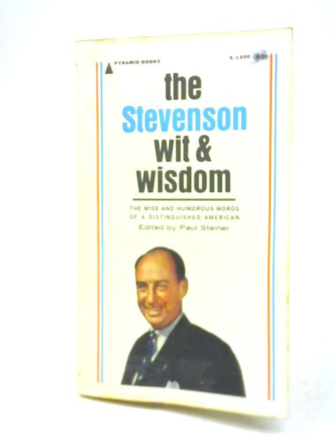 The Stevenson Wit and Wisdom by Paul Steiner