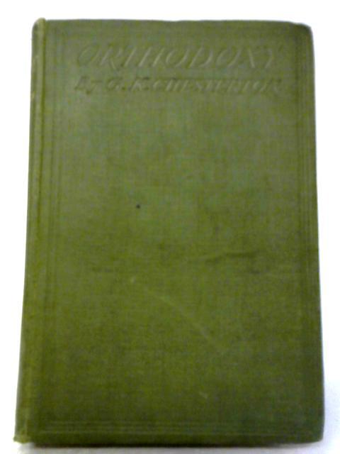 Orthodoxy by Gilbert K Chesterton