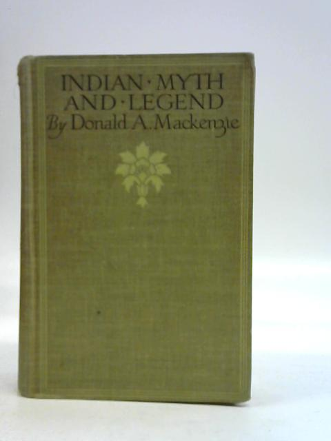 INDIAN MYTH AND LEGEND by Donald A. Mackenzie