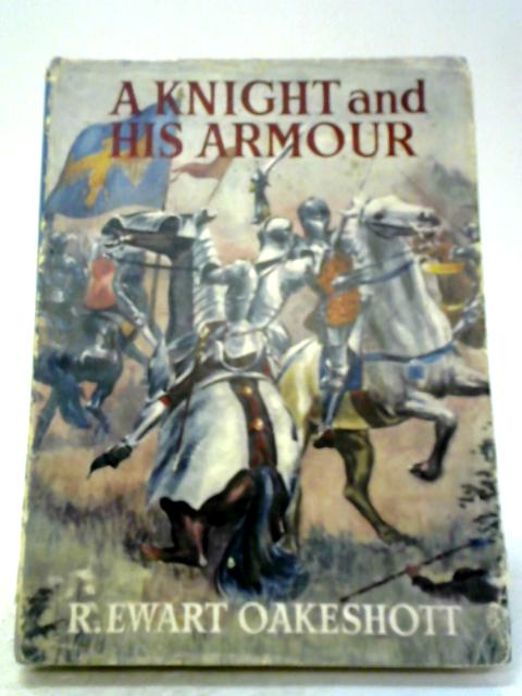 A Knight And His Armour by R. Ewart Oakeshott