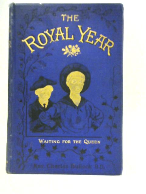 1887. The Royal Year: A Chronicle of Our Good Queen's Jubilee By Rev. Charles Bullock