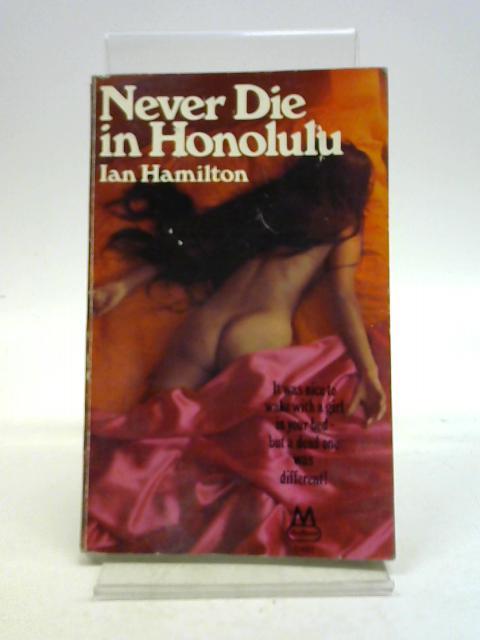 Never Die in Honolulu By Ian Hamilton