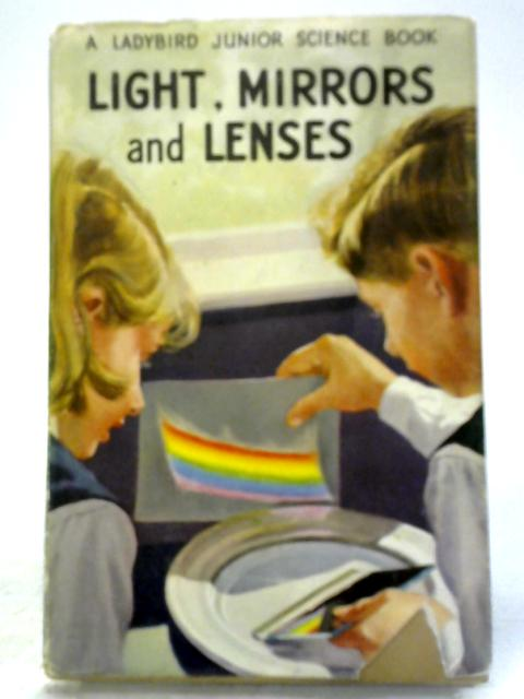 Light, Mirrors and Lenses: A Ladybird Junior Science Book by Frank Edward Newing