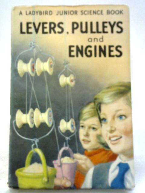 Levers, Pulleys And Engines (Ladybird junior science books) by Frank Edward Newing