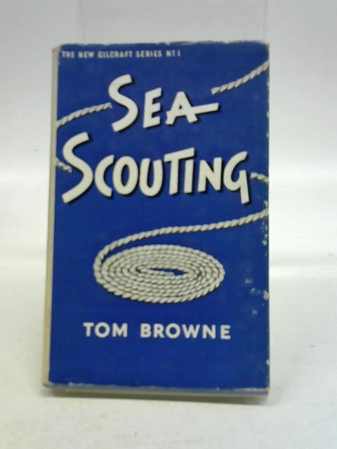 """Sea scouting (New """"Gilcraft"""" series; no.1) By Tom Browne"""