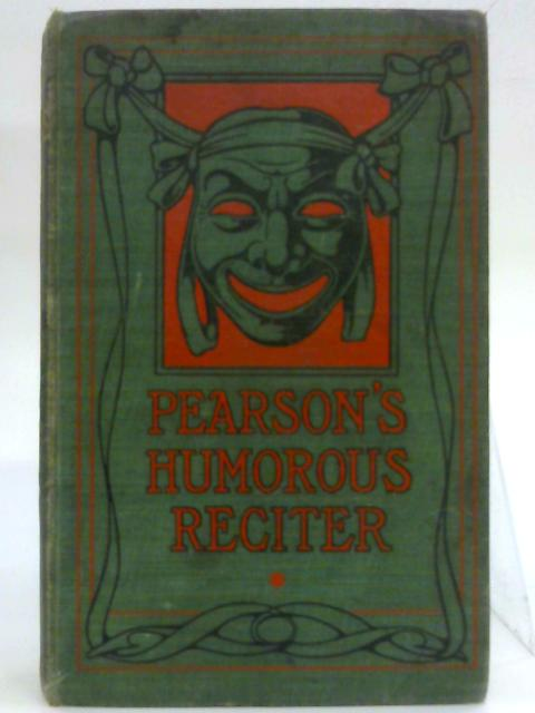Pearson's Humorous Reciter and Reader By Anon