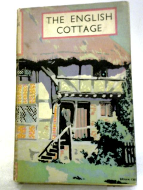The English Cottage (The Face of Britain Series) by Harry Batsford and Charles Fry