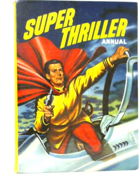 Super Thriller Annual 1957 By J. L. Morrissey et. al.