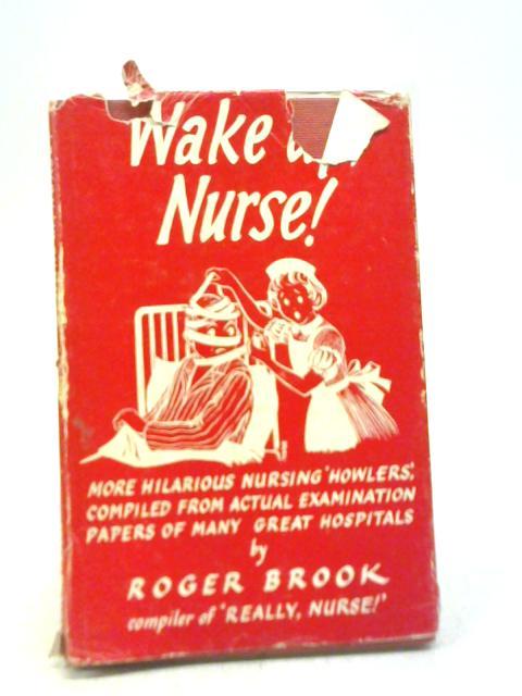 Wake Up, Nurse! By Roger Brook