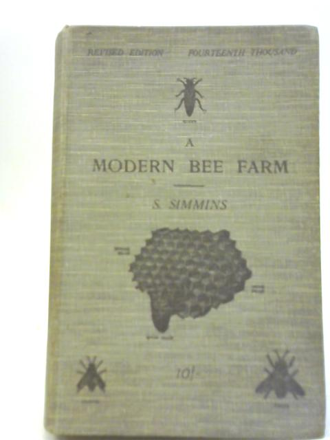 A Modern Bee-Farm and Its Economic Management By S. Simmins