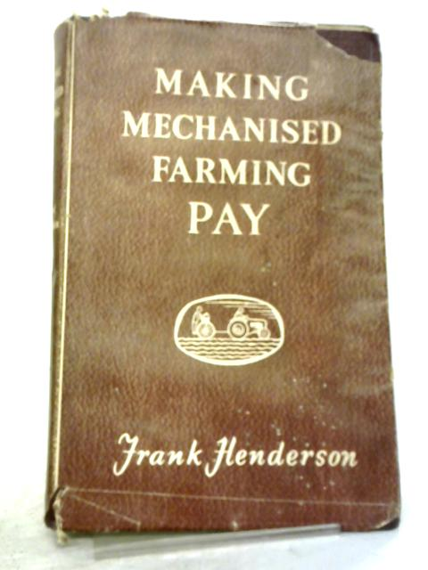 Making Mechanised Farming Pay By Frank Henderson