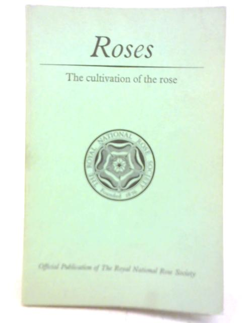 Roses: The Cultivation of the Rose By Leonard Hollis
