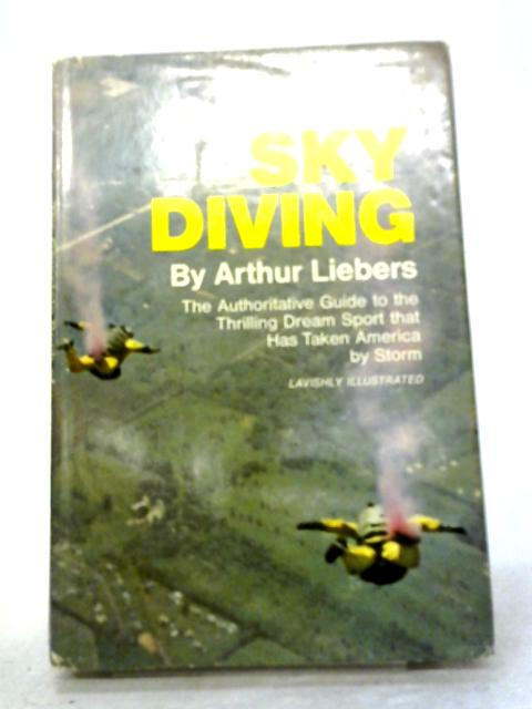 The Complete Book of Sky Diving By Arthur Liebers