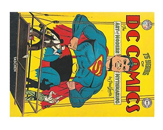 75 Years of DC Comics: The Art of Modern Mythmaking by P Levitz