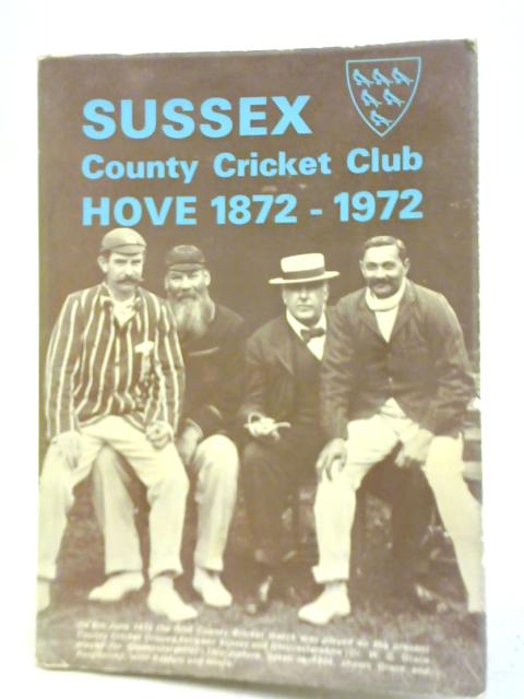 Sussex County Cricket Club Hove 1872-1972 by Anon