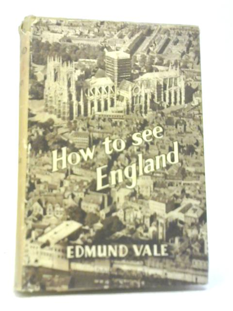How to See England by Edmund Vale