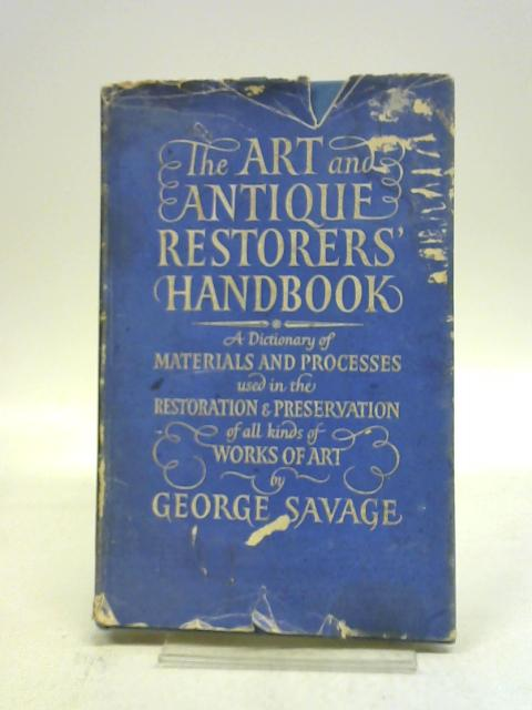 The art and antique restorers' handbook: A dictionary of materials and processes by George Savage,