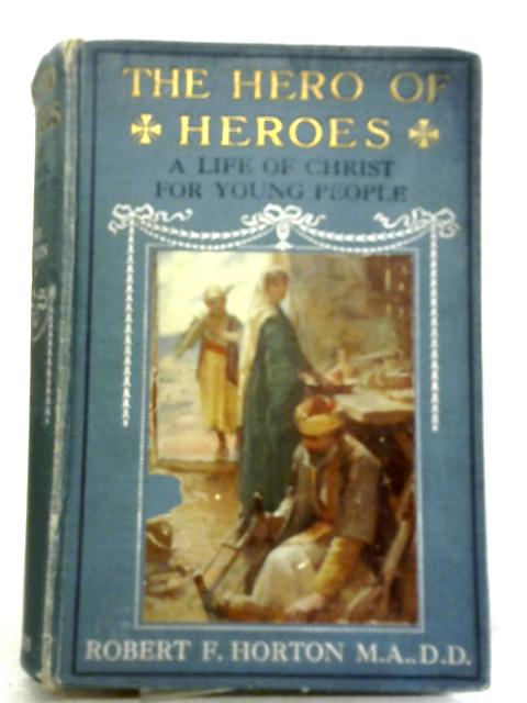 The Hero Of Heroes: A Life Of Christ For Young People By R. Horton