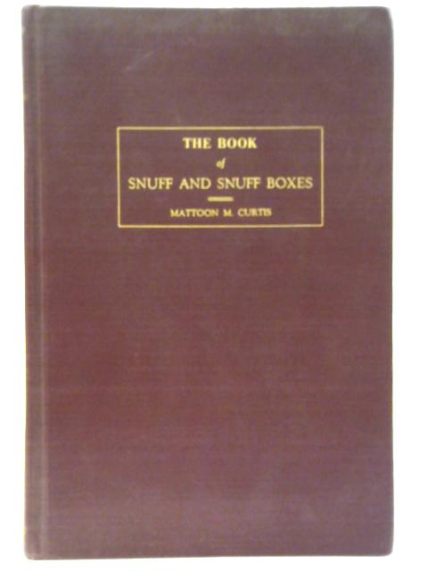 The Book of Snuff and Snuff Boxes by Mattoon M. Curtis