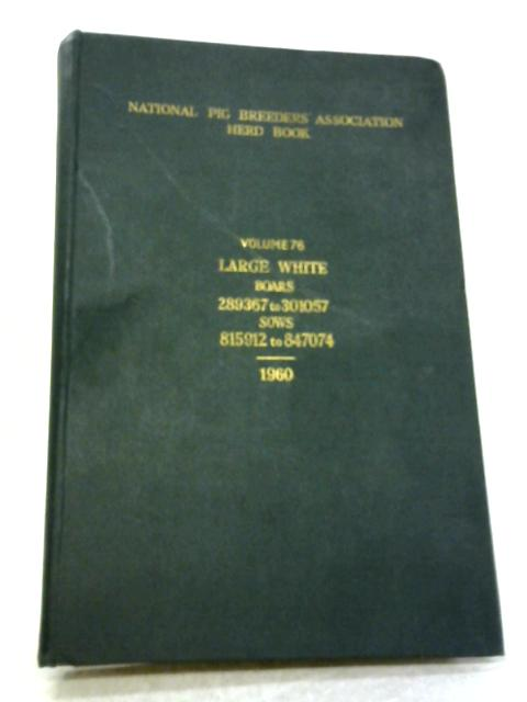 Herd Book 1960. Large White Pigs. Volume seventy-six By Anon