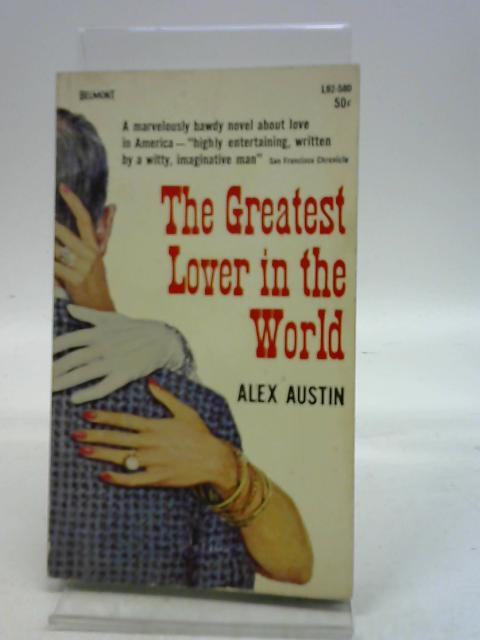 The Greatest Lover in the World By Alex Austin