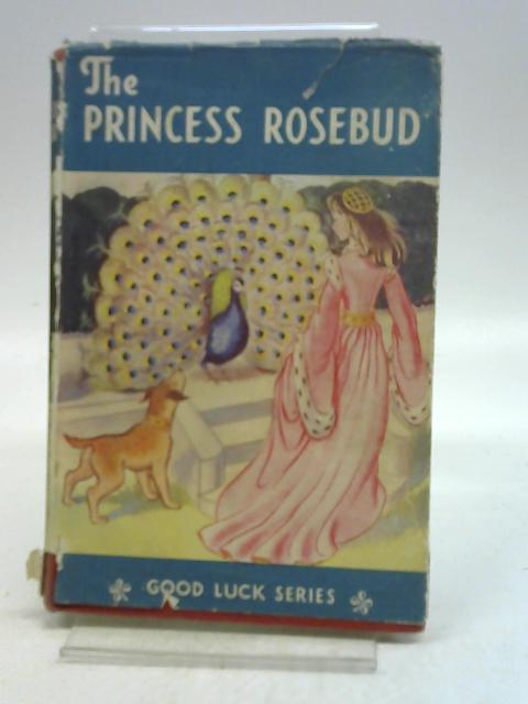 The Princess Rosebud and Other Stories By Anon