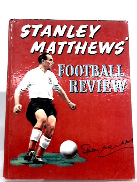 Stanley Matthews' Football Review By Stanley Matthews