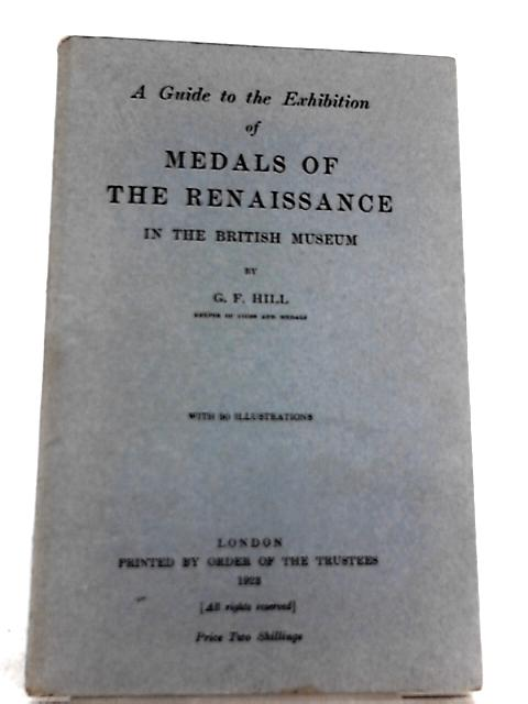 A Guide to the Exhibition of Medals of the Renaissance in the British Museum by G. F. Hill