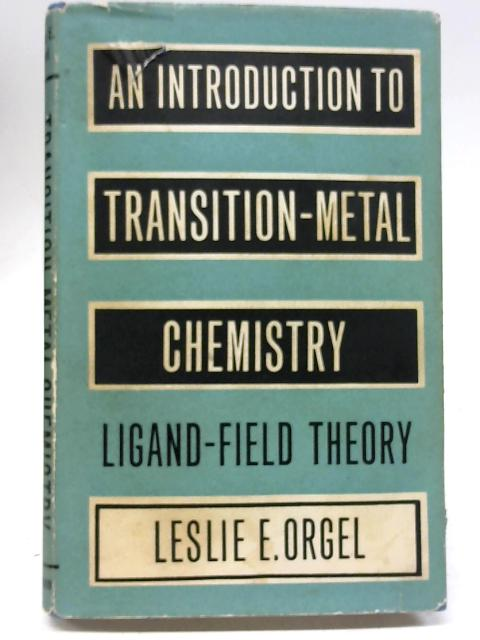 An Introduction to Transition-metal Chemistry: Ligand-Field theory by L. E. Orgel