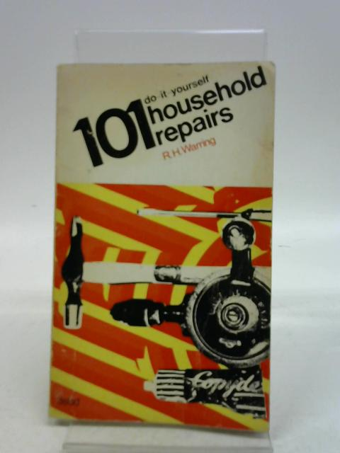101 Do-It-Yourself Household Repairs by R H Warring
