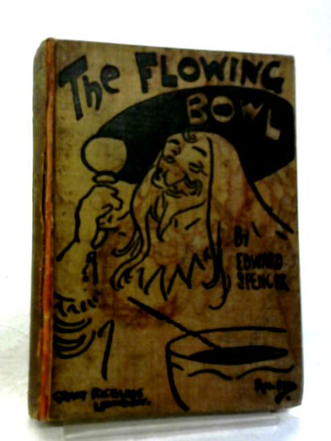 The Flowing Bowl by Edward Spencer, (Nathaniel Gubbins, Psuedo)